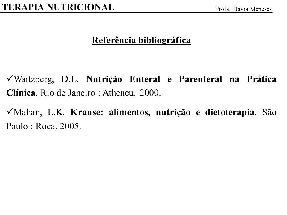 Referência bibliográfica Waitzberg, D.L. Nutrição Enteral e Parenteral na Prática Clínica. Rio de Janeiro : Atheneu, 2000. Mahan, L.K. Krause: aliment