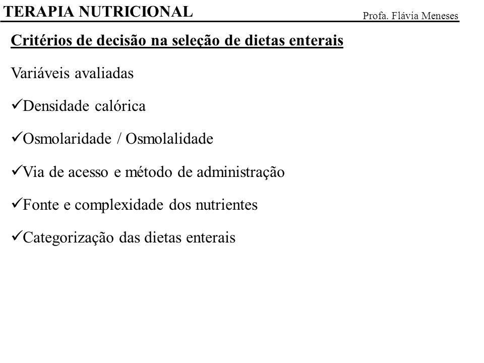 TERAPIA NUTRICIONAL Profa. Flávia Meneses Critérios de decisão na seleção de dietas enterais Variáveis avaliadas Densidade calórica Osmolaridade / Osm