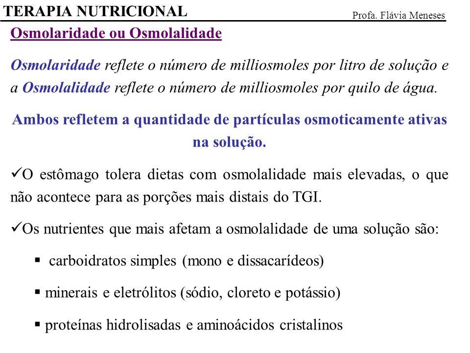 TERAPIA NUTRICIONAL Profa. Flávia Meneses Osmolaridade ou Osmolalidade Osmolaridade reflete o número de milliosmoles por litro de solução e a Osmolali