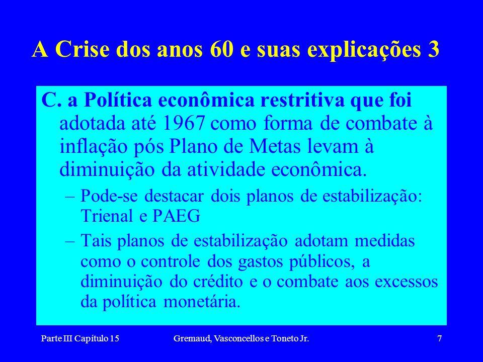 Parte III Capítulo 15Gremaud, Vasconcellos e Toneto Jr.7 A Crise dos anos 60 e suas explicações 3 C. a Política econômica restritiva que foi adotada a