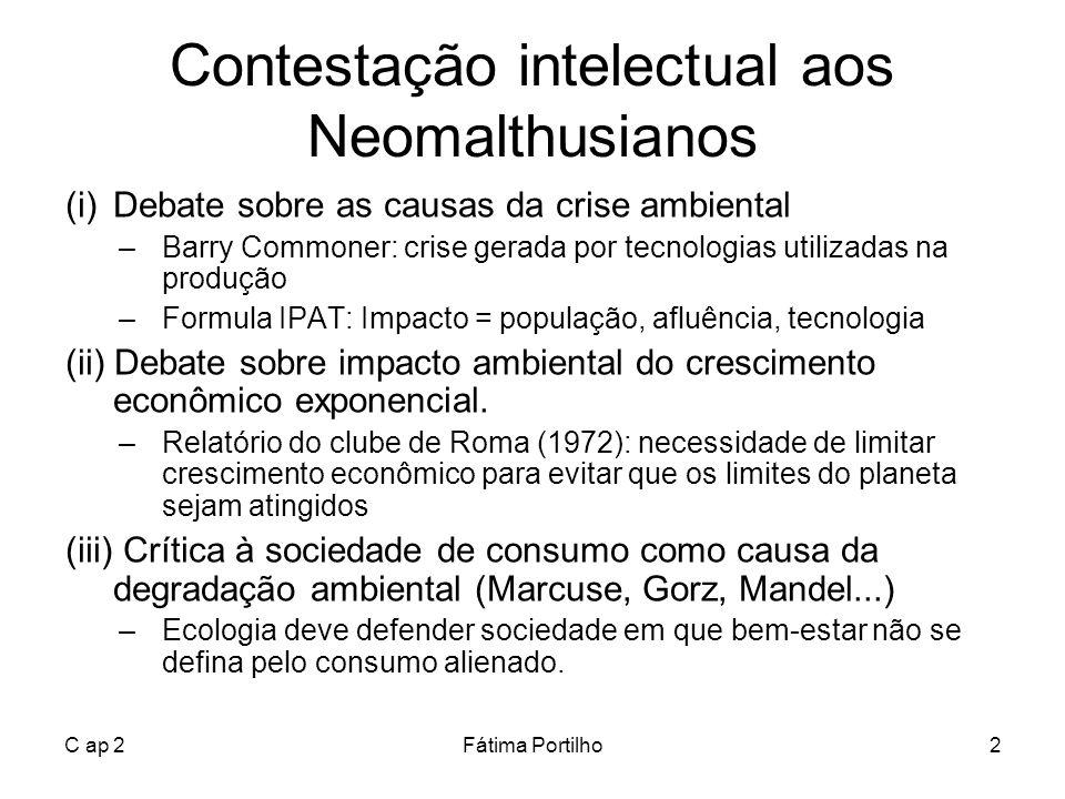 C ap 2Fátima Portilho2 Contestação intelectual aos Neomalthusianos (i)Debate sobre as causas da crise ambiental –Barry Commoner: crise gerada por tecn