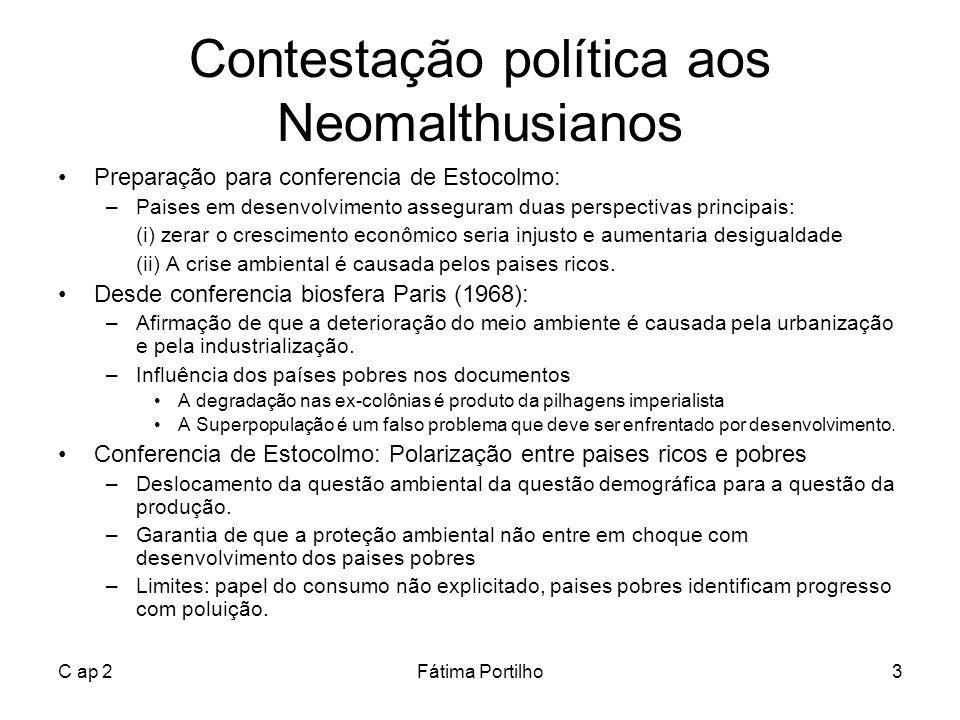 C ap 2Fátima Portilho3 Contestação política aos Neomalthusianos Preparação para conferencia de Estocolmo: –Paises em desenvolvimento asseguram duas pe