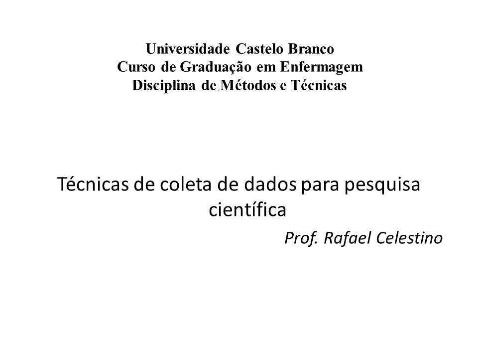 Universidade Castelo Branco Curso de Graduação em Enfermagem Disciplina de Métodos e Técnicas Técnicas de coleta de dados para pesquisa científica Pro