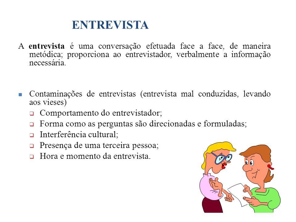 ENTREVISTA A entrevista é uma conversação efetuada face a face, de maneira metódica; proporciona ao entrevistador, verbalmente a informação necessária