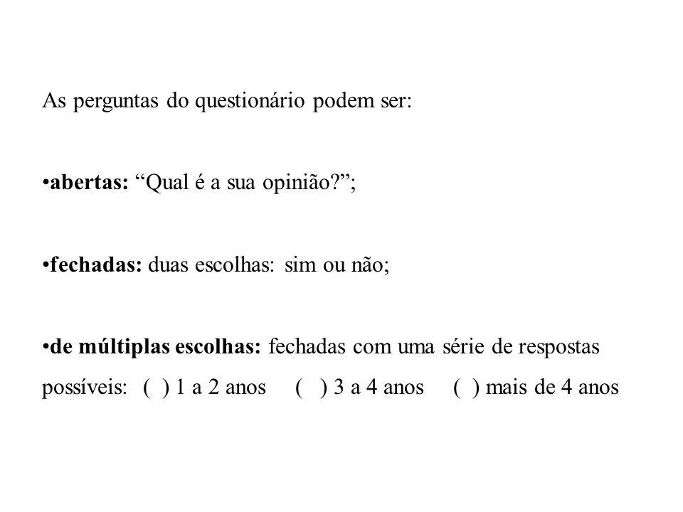 As perguntas do questionário podem ser: abertas: Qual é a sua opinião?; fechadas: duas escolhas: sim ou não; de múltiplas escolhas: fechadas com uma s