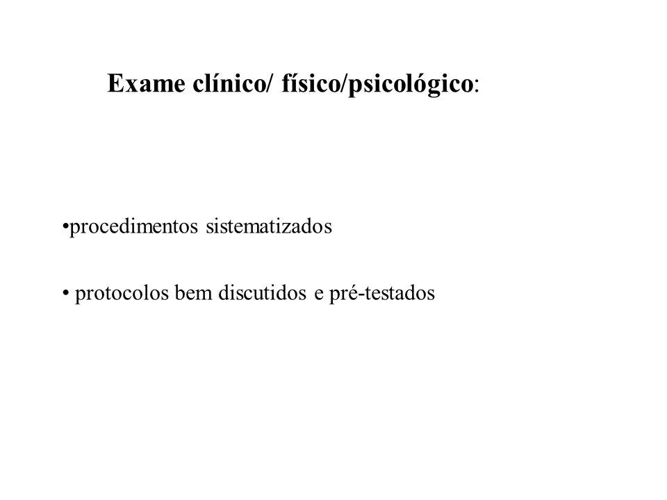 Exame clínico/ físico/psicológico: procedimentos sistematizados protocolos bem discutidos e pré-testados