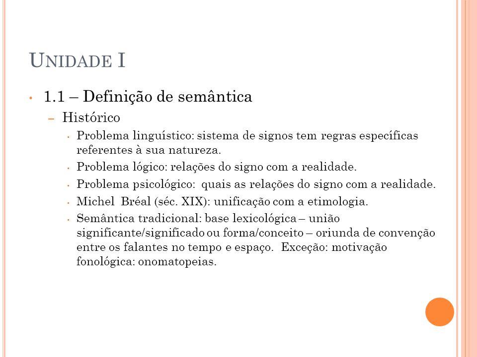 U NIDADE I 1.1 – Definição de semântica – Histórico Problema linguístico: sistema de signos tem regras específicas referentes à sua natureza. Problema