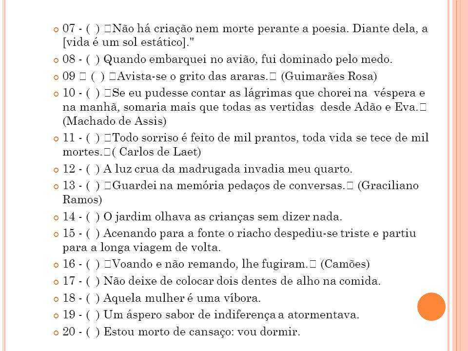 """07 - ( ) """"Não há criação nem morte perante a poesia. Diante dela, a [vida é um sol estático]."""