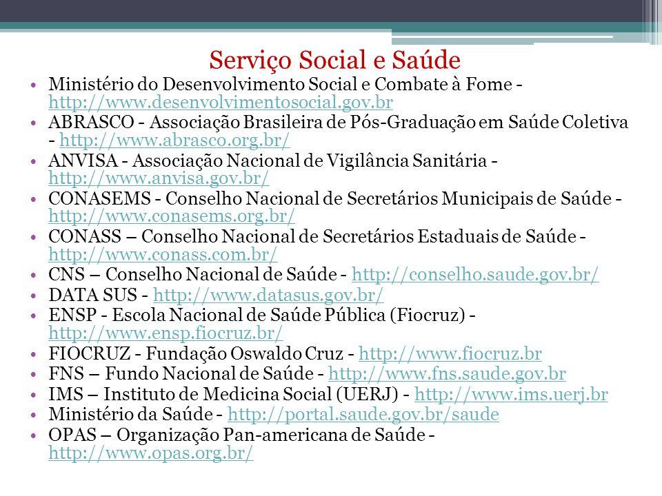 Serviço Social e Saúde Ministério do Desenvolvimento Social e Combate à Fome - http://www.desenvolvimentosocial.gov.br http://www.desenvolvimentosocia