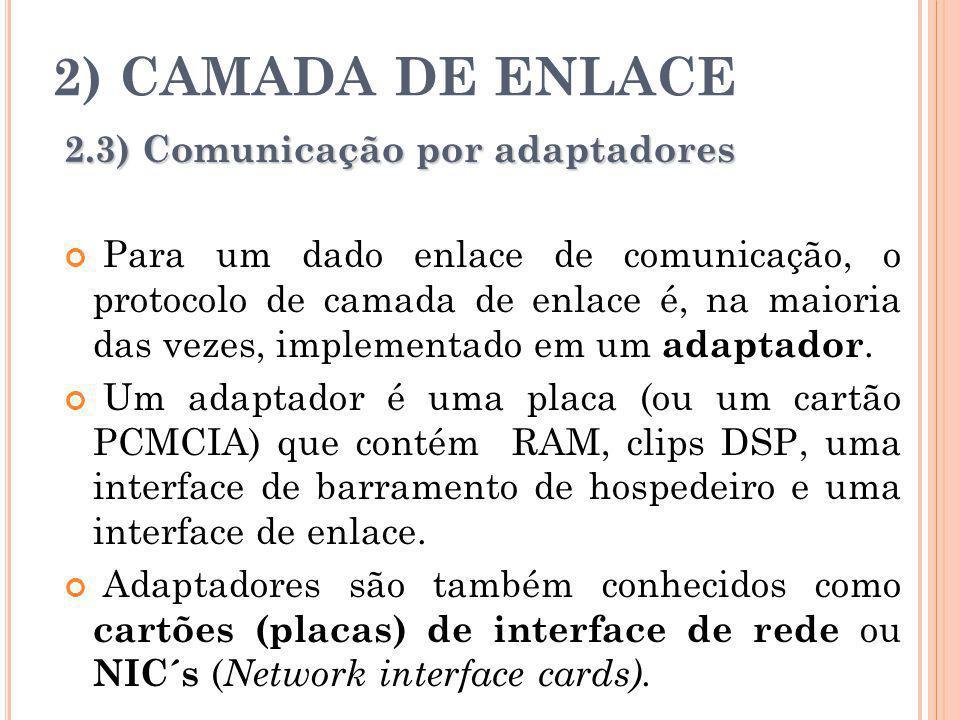 2) CAMADA DE ENLACE 2.3) Comunicação por adaptadores Para um dado enlace de comunicação, o protocolo de camada de enlace é, na maioria das vezes, impl