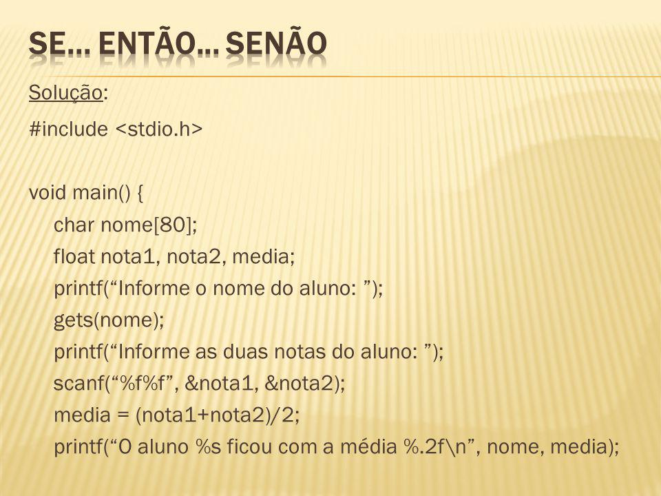 Solução: #include void main() { char nome[80]; float nota1, nota2, media; printf(Informe o nome do aluno: ); gets(nome); printf(Informe as duas notas