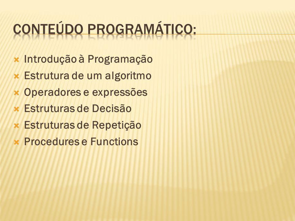 Introdução à Programação Estrutura de um algoritmo Operadores e expressões Estruturas de Decisão Estruturas de Repetição Procedures e Functions