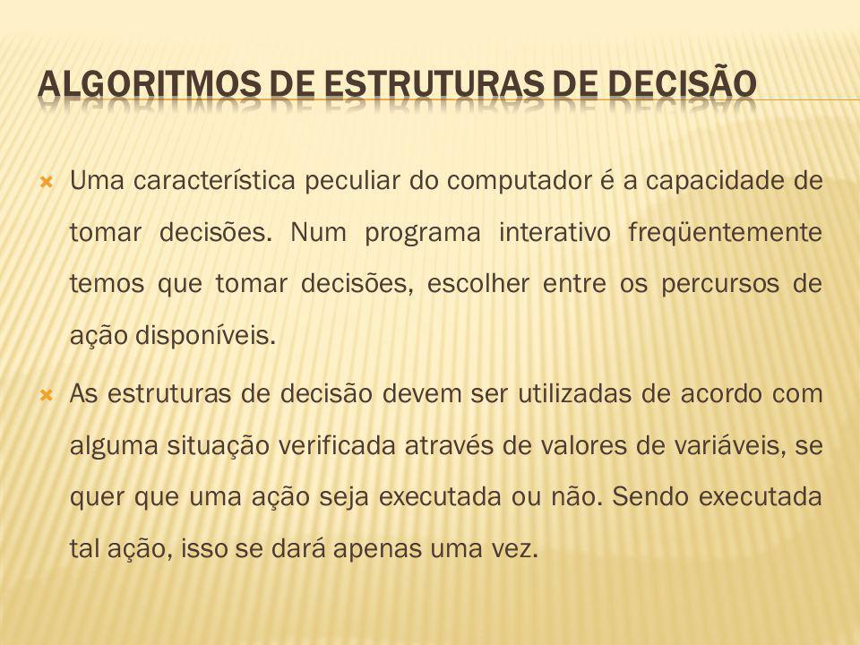 A estrutura de decisão SE seleciona um entre dois comandos (simples ou compostos) para a execução.