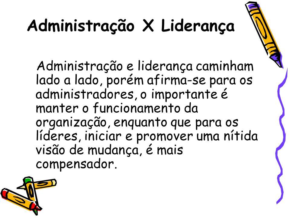 Administração X Liderança Administração e liderança caminham lado a lado, porém afirma-se para os administradores, o importante é manter o funcionamen