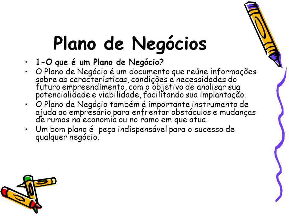 Plano de Negócios 1-O que é um Plano de Negócio? O Plano de Negócio é um documento que reúne informações sobre as características, condições e necessi