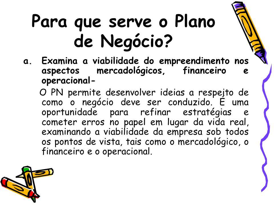 Para que serve o Plano de Negócio? a.Examina a viabilidade do empreendimento nos aspectos mercadológicos, financeiro e operacional- O PN permite desen