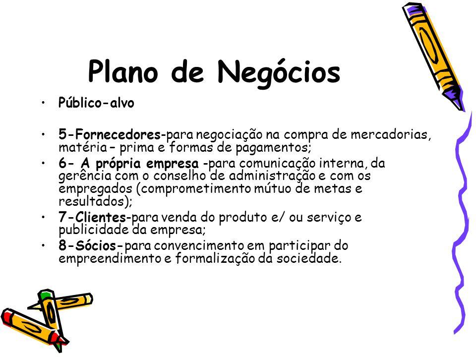 Plano de Negócios Público-alvo 5-Fornecedores-para negociação na compra de mercadorias, matéria – prima e formas de pagamentos; 6- A própria empresa -