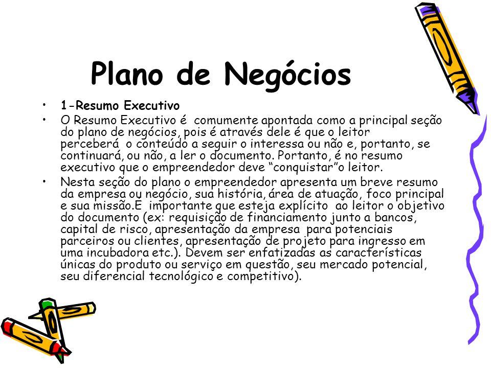 Plano de Negócios 1-Resumo Executivo O Resumo Executivo é comumente apontada como a principal seção do plano de negócios, pois é através dele é que o