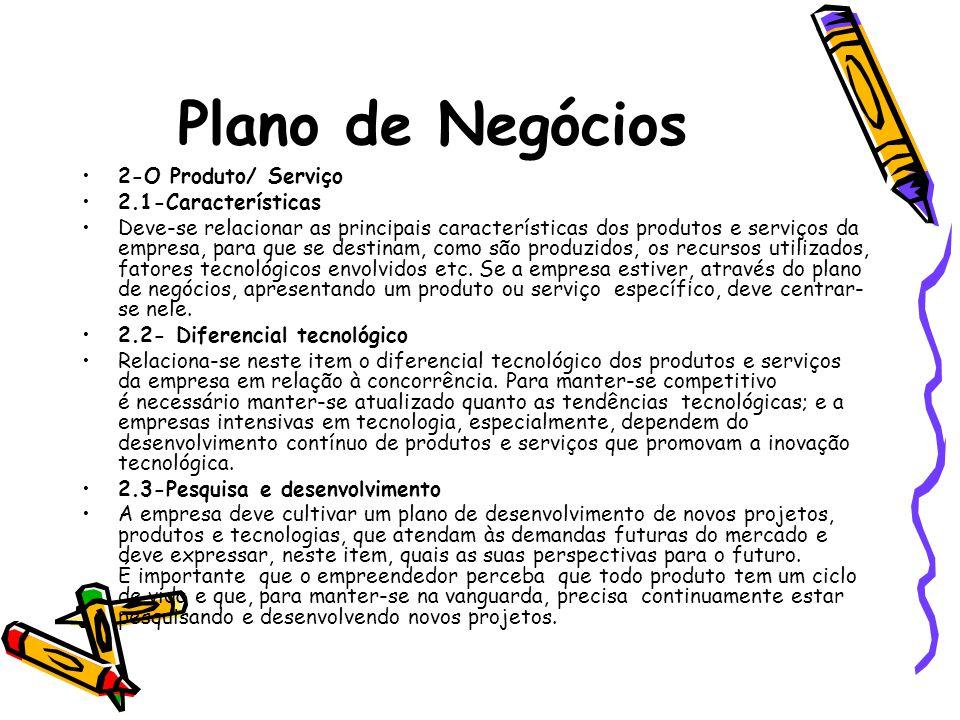 Plano de Negócios 2-O Produto/ Serviço 2.1-Características Deve-se relacionar as principais características dos produtos e serviços da empresa, para q