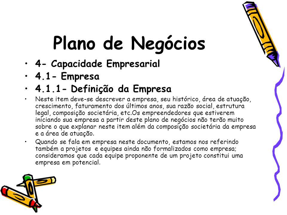 Plano de Negócios 4- Capacidade Empresarial 4.1- Empresa 4.1.1- Definição da Empresa Neste item deve-se descrever a empresa, seu histórico, área de at