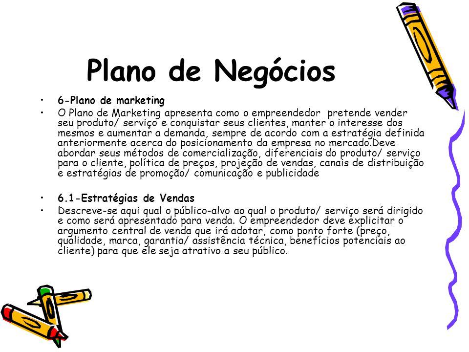 Plano de Negócios 6-Plano de marketing O Plano de Marketing apresenta como o empreendedor pretende vender seu produto/ serviço e conquistar seus clien