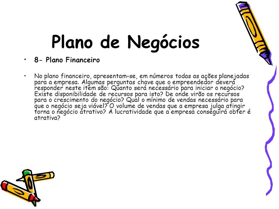 Plano de Negócios 8- Plano Financeiro No plano financeiro, apresentam-se, em números todas as ações planejadas para a empresa. Algumas perguntas chave