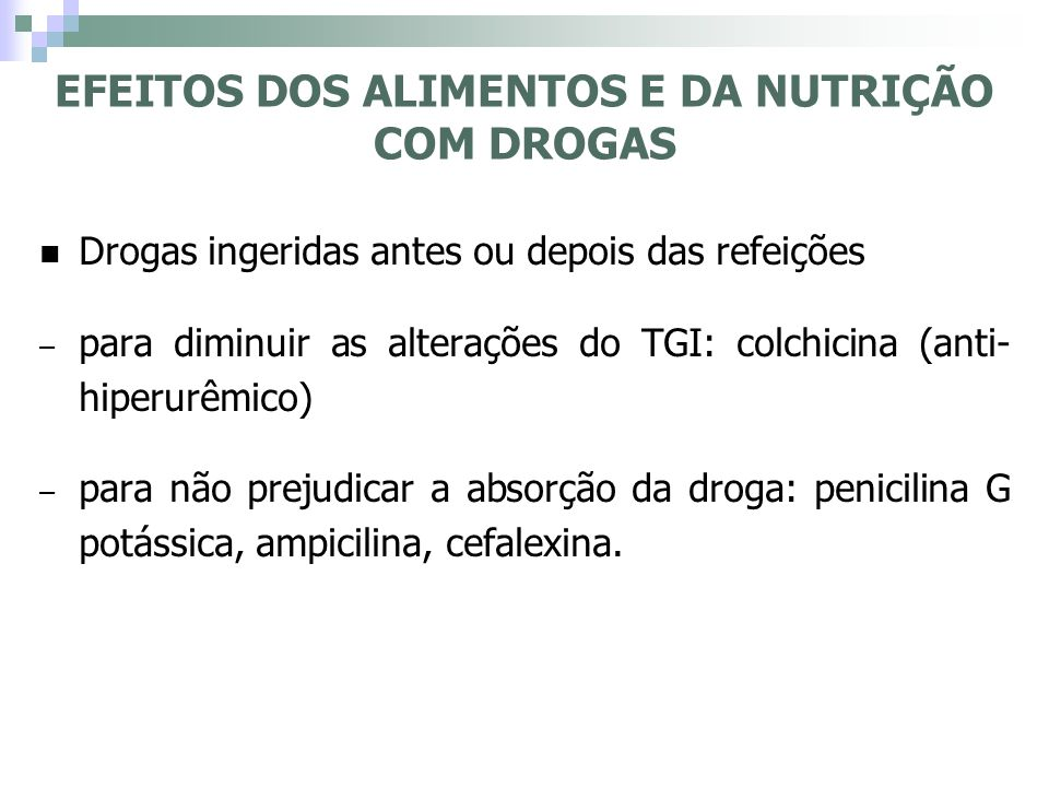 Drogas ingeridas antes ou depois das refeições – para diminuir as alterações do TGI: colchicina (anti- hiperurêmico) – para não prejudicar a absorção