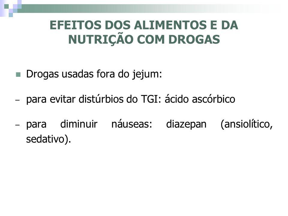 Drogas usadas fora do jejum: – para evitar distúrbios do TGI: ácido ascórbico – para diminuir náuseas: diazepan (ansiolítico, sedativo). EFEITOS DOS A