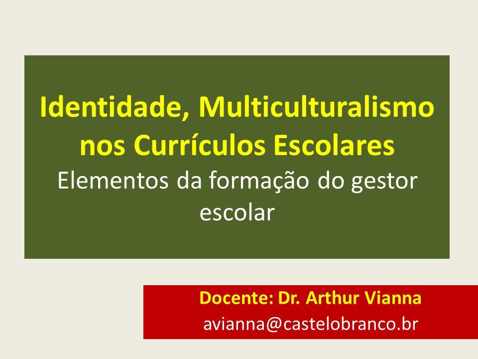 Identidade, Multiculturalismo nos Currículos Escolares Elementos da formação do gestor escolar Docente: Dr.