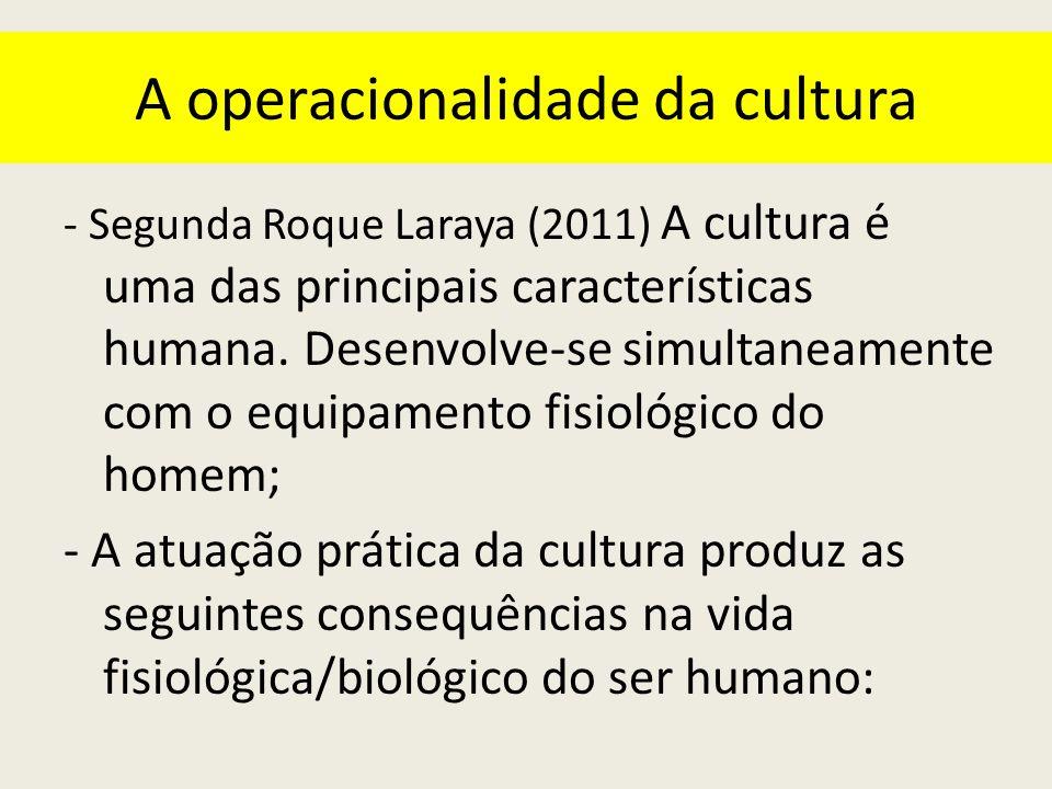 A operacionalidade da cultura - Segunda Roque Laraya (2011) A cultura é uma das principais características humana.