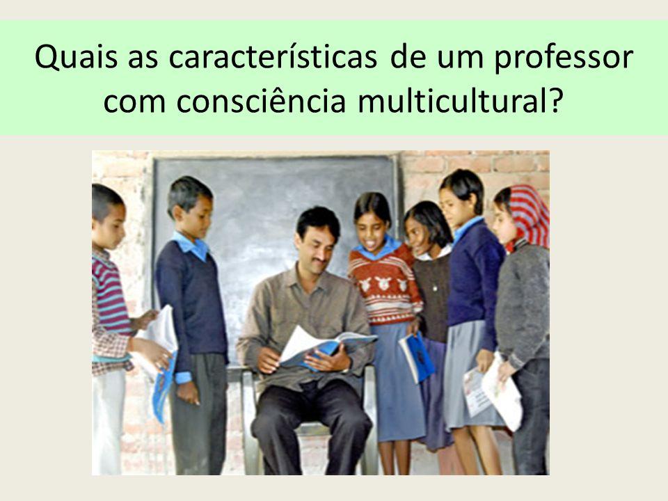 Quais as características de um professor com consciência multicultural?
