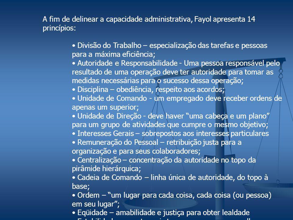 A fim de delinear a capacidade administrativa, Fayol apresenta 14 princípios: Divisão do Trabalho – especialização das tarefas e pessoas para a máxima