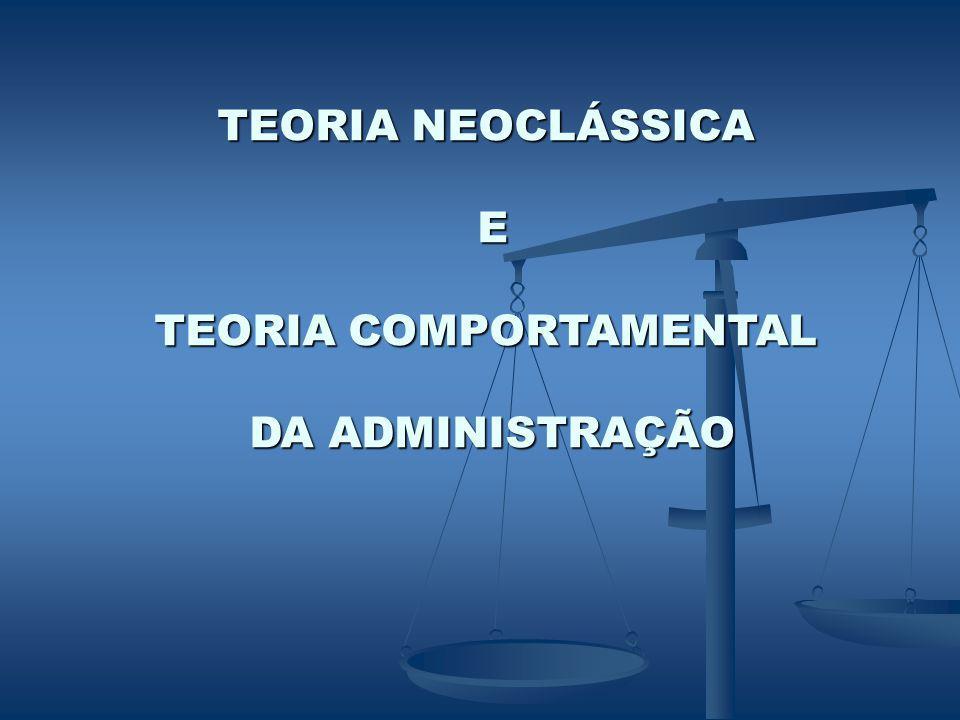TEORIA NEOCLÁSSICA E TEORIA COMPORTAMENTAL DA ADMINISTRAÇÃO DA ADMINISTRAÇÃO