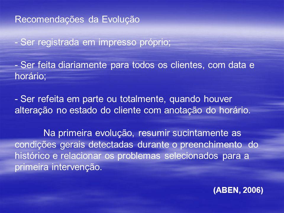 Recomendações da Evolução - Ser registrada em impresso próprio; - Ser feita diariamente para todos os clientes, com data e horário; - Ser refeita em p