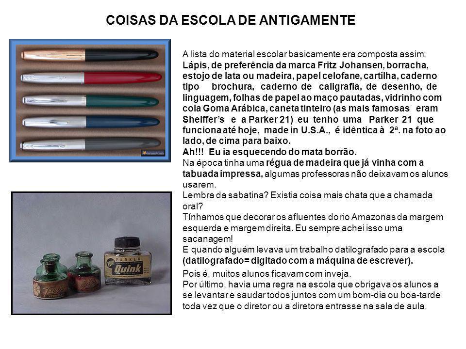 A lista do material escolar basicamente era composta assim: Lápis, de preferência da marca Fritz Johansen, borracha, estojo de lata ou madeira, papel