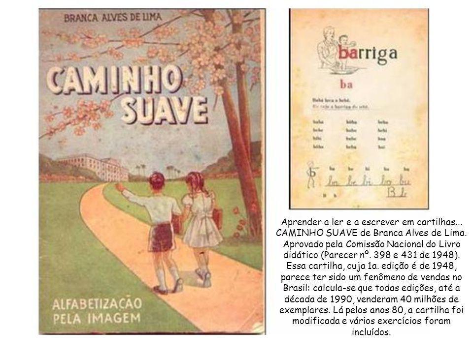 Aprender a ler e a escrever em cartilhas... CAMINHO SUAVE de Branca Alves de Lima. Aprovado pela Comissão Nacional do Livro didático (Parecer nº. 398