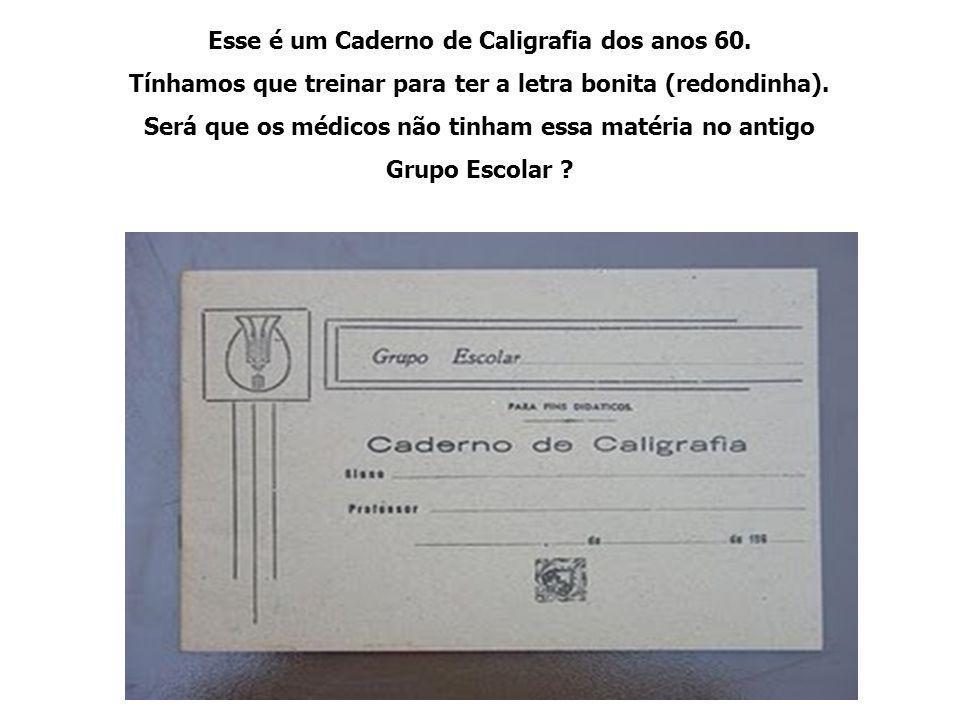 Esse é um Caderno de Caligrafia dos anos 60. Tínhamos que treinar para ter a letra bonita (redondinha). Será que os médicos não tinham essa matéria no