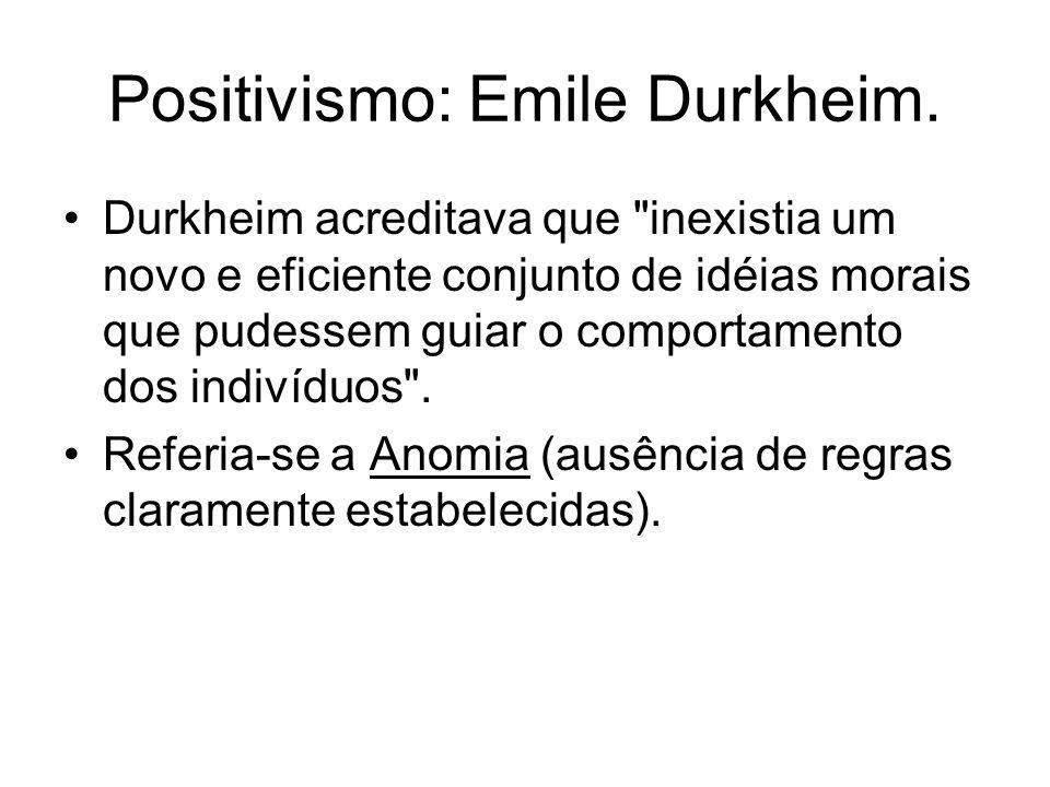 Positivismo: Emile Durkheim. Durkheim acreditava que