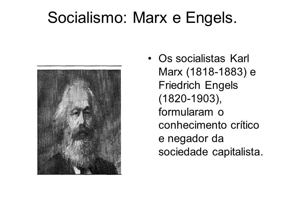Socialismo: Marx e Engels. Os socialistas Karl Marx (1818-1883) e Friedrich Engels (1820-1903), formularam o conhecimento crítico e negador da socieda