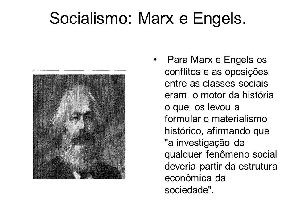 Socialismo: Marx e Engels. Para Marx e Engels os conflitos e as oposições entre as classes sociais eram o motor da história o que os levou a formular