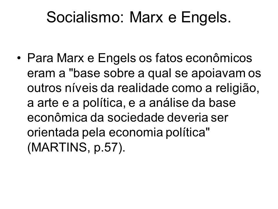 Socialismo: Marx e Engels. Para Marx e Engels os fatos econômicos eram a