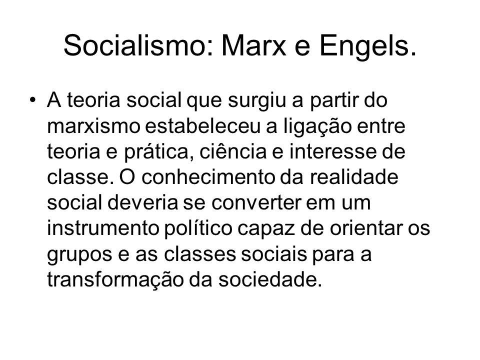Socialismo: Marx e Engels. A teoria social que surgiu a partir do marxismo estabeleceu a ligação entre teoria e prática, ciência e interesse de classe