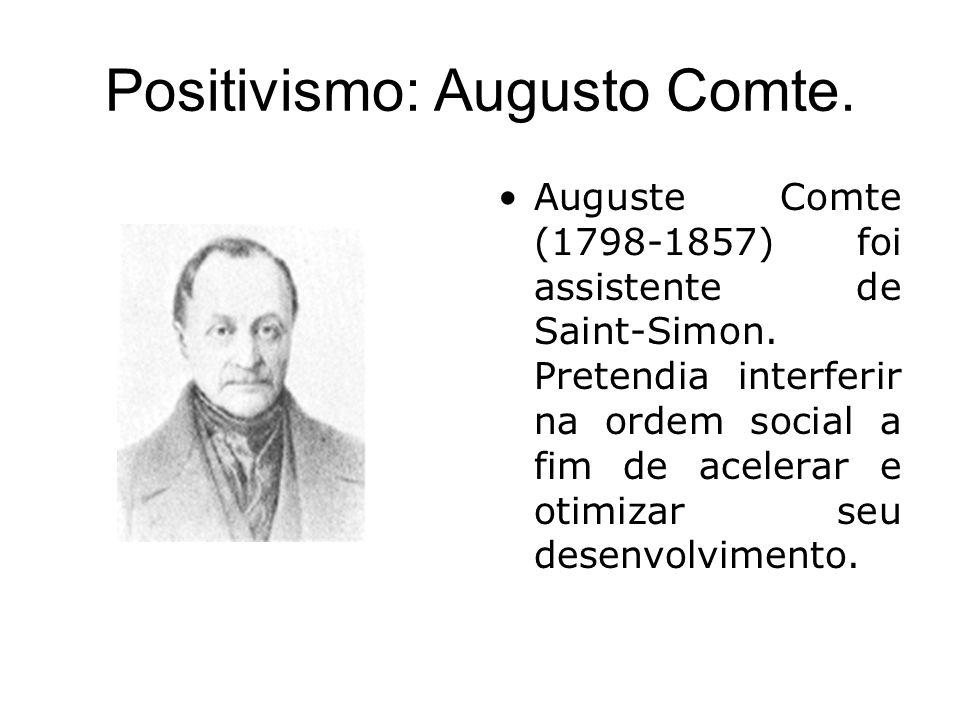 Positivismo: Augusto Comte. Auguste Comte (1798-1857) foi assistente de Saint-Simon. Pretendia interferir na ordem social a fim de acelerar e otimizar