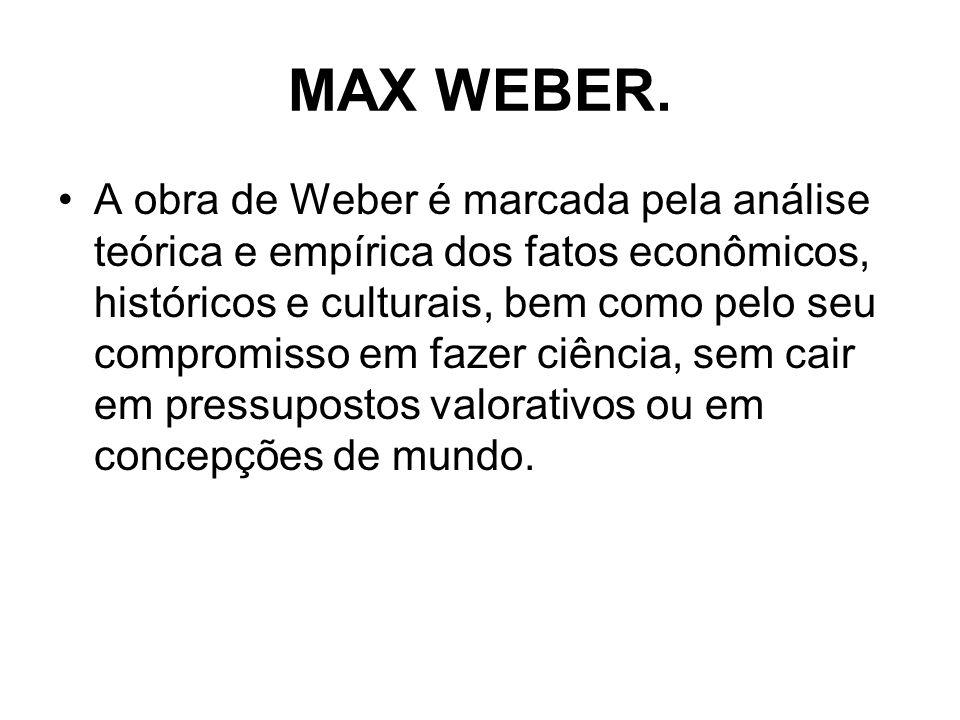MAX WEBER. A obra de Weber é marcada pela análise teórica e empírica dos fatos econômicos, históricos e culturais, bem como pelo seu compromisso em fa