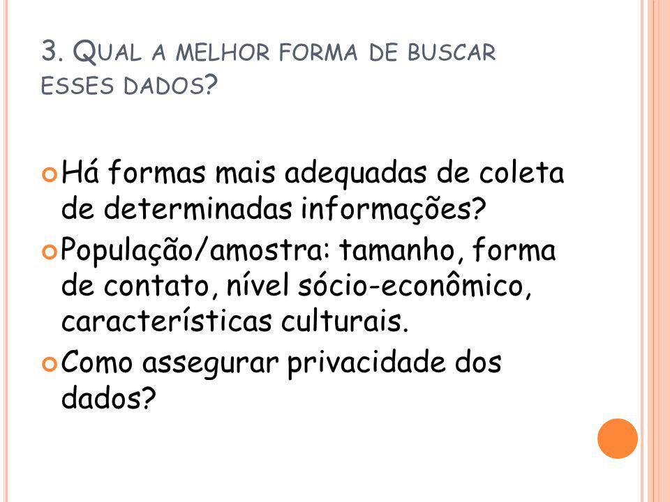 3. Q UAL A MELHOR FORMA DE BUSCAR ESSES DADOS ? Há formas mais adequadas de coleta de determinadas informações? População/amostra: tamanho, forma de c