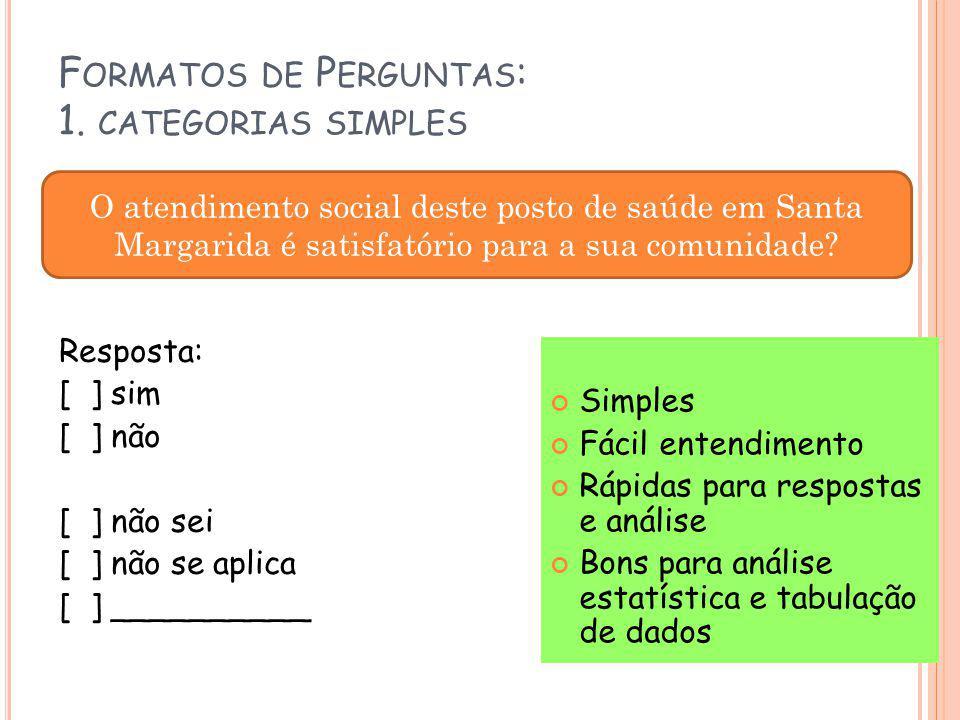 F ORMATOS DE P ERGUNTAS : 1. CATEGORIAS SIMPLES Resposta: [ ] sim [ ] não [ ] não sei [ ] não se aplica [ ] __________ Simples Fácil entendimento Rápi