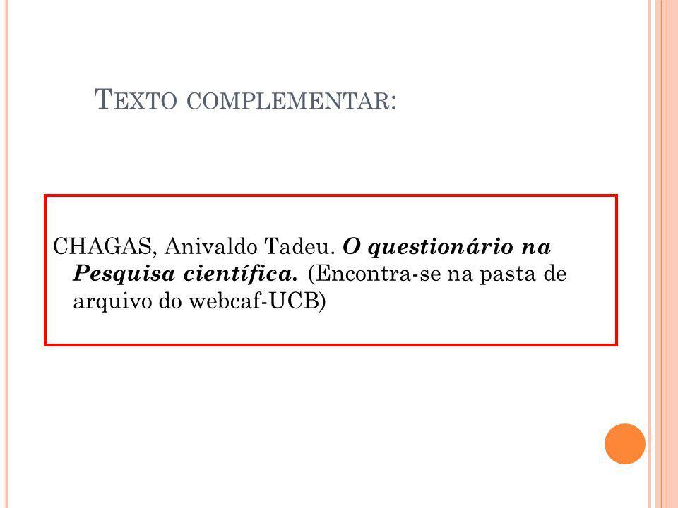 T EXTO COMPLEMENTAR : CHAGAS, Anivaldo Tadeu. O questionário na Pesquisa científica. (Encontra-se na pasta de arquivo do webcaf-UCB)