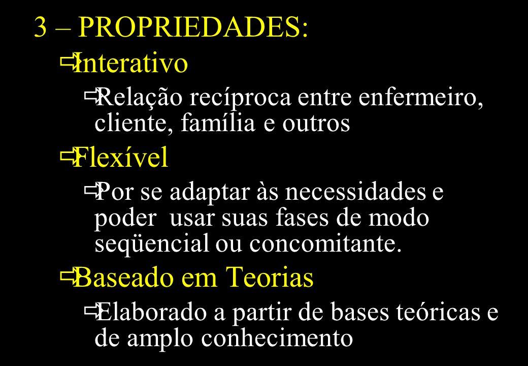 Prof MS Creto Valdivino e Silva 3 – PROPRIEDADES: Interativo Relação recíproca entre enfermeiro, cliente, família e outros Flexível Por se adaptar às