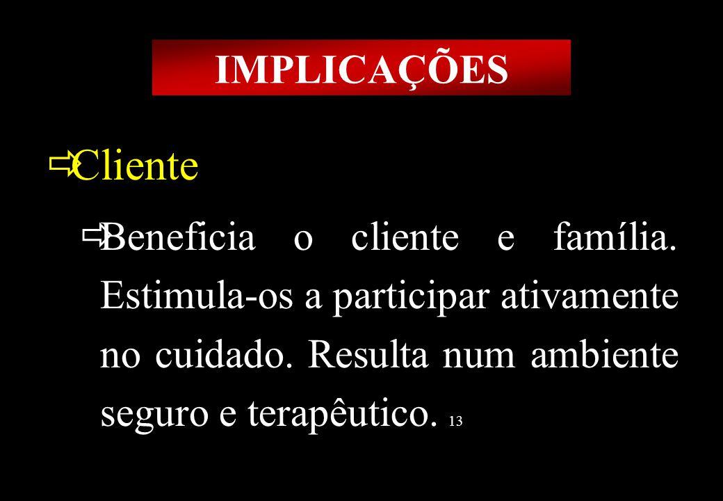 Prof MS Creto Valdivino e Silva IMPLICAÇÕES Cliente Beneficia o cliente e família. Estimula-os a participar ativamente no cuidado. Resulta num ambient
