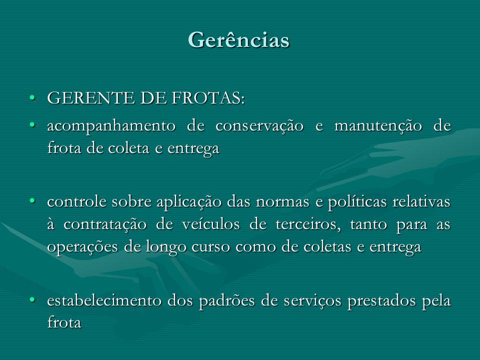 Gerências GERENTE DE FROTAS:GERENTE DE FROTAS: acompanhamento de conservação e manutenção de frota de coleta e entregaacompanhamento de conservação e